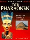 Die Pharaonen. Herrscher und Dynastien im alten Ägypten.